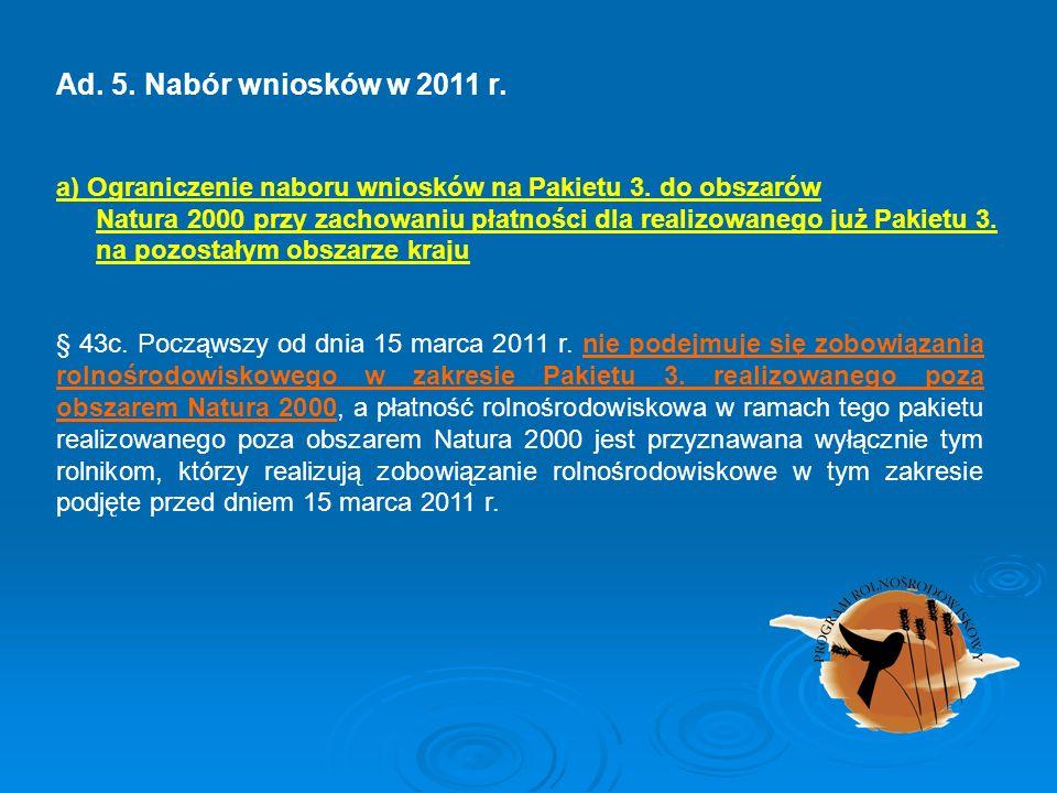 § 43c. Począwszy od dnia 15 marca 2011 r. nie podejmuje się zobowiązania rolnośrodowiskowego w zakresie Pakietu 3. realizowanego poza obszarem Natura