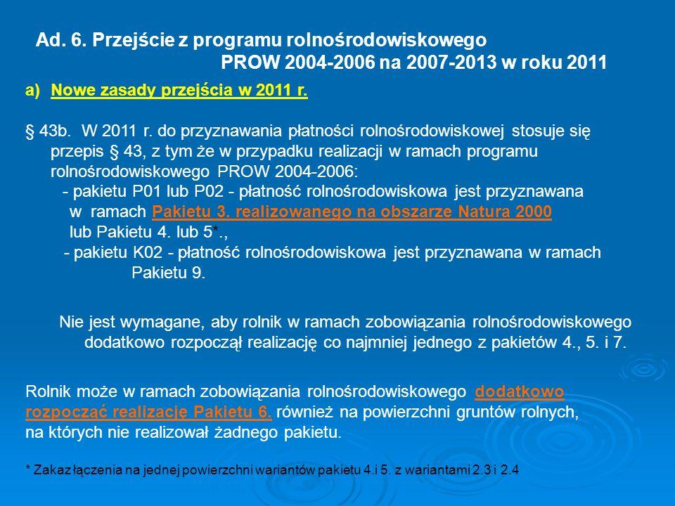a)Nowe zasady przejścia w 2011 r. § 43b. W 2011 r. do przyznawania płatności rolnośrodowiskowej stosuje się przepis § 43, z tym że w przypadku realiza