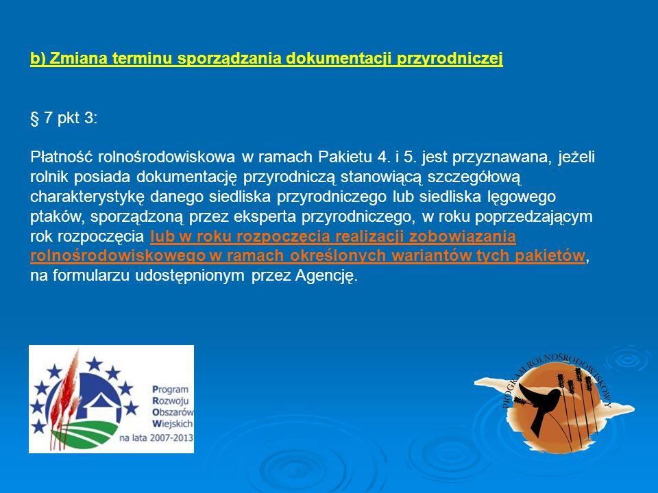 b) Zmiana terminu sporządzania dokumentacji przyrodniczej § 7 pkt 3: Płatność rolnośrodowiskowa w ramach Pakietu 4. i 5. jest przyznawana, jeżeli roln