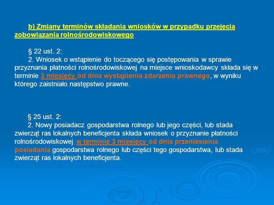 b) Zmiany terminów składania wniosków w przypadku przejęcia zobowiązania rolnośrodowiskowego § 22 ust. 2: 2. Wniosek o wstąpienie do toczącego się pos