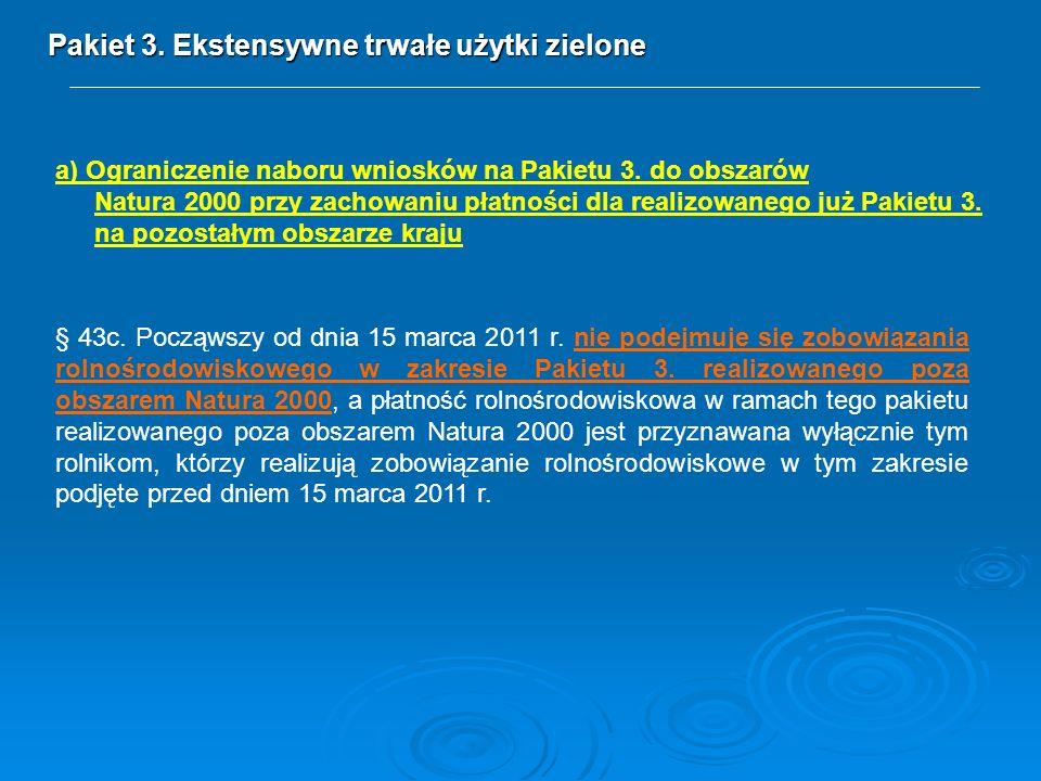 Pakiet 3. Ekstensywne trwałe użytki zielone § 43c. Począwszy od dnia 15 marca 2011 r. nie podejmuje się zobowiązania rolnośrodowiskowego w zakresie Pa
