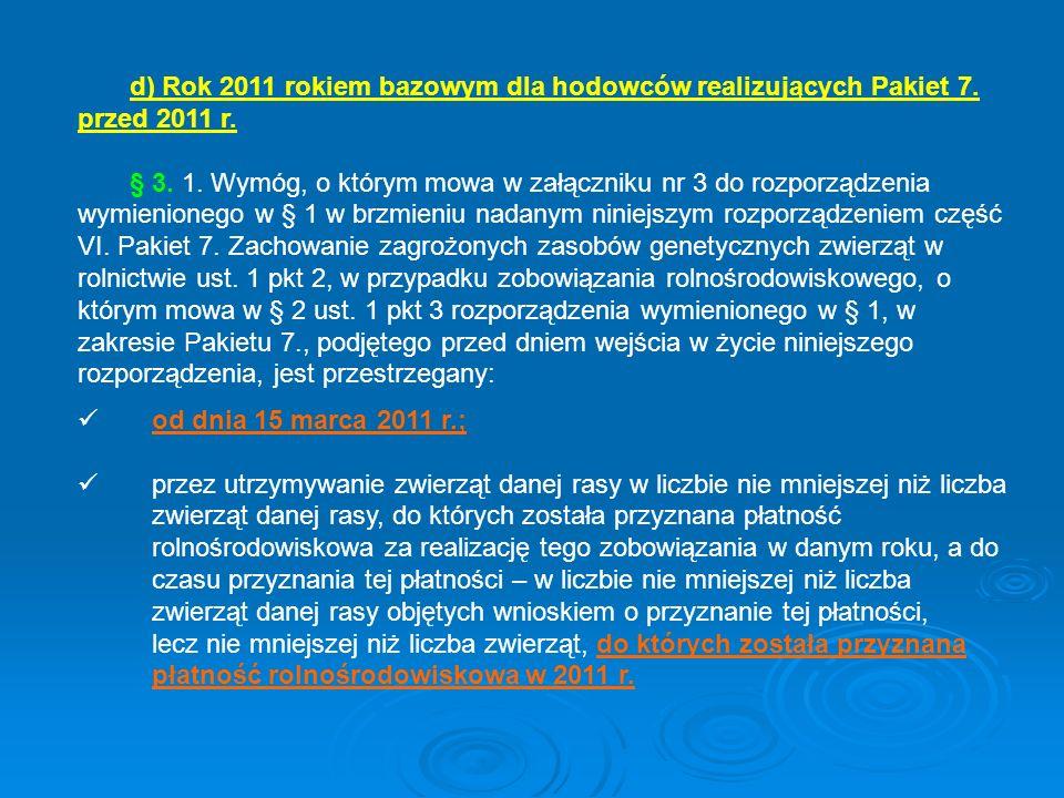 d) Rok 2011 rokiem bazowym dla hodowców realizujących Pakiet 7. przed 2011 r. § 3. 1. Wymóg, o którym mowa w załączniku nr 3 do rozporządzenia wymieni