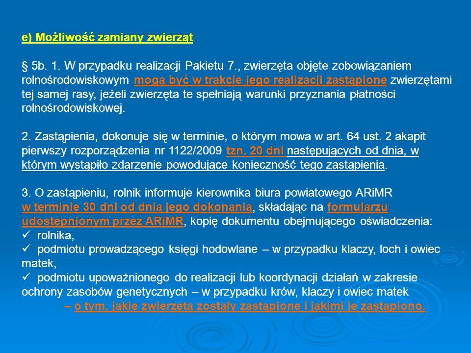 e) Możliwość zamiany zwierząt § 5b. 1. W przypadku realizacji Pakietu 7., zwierzęta objęte zobowiązaniem rolnośrodowiskowym mogą być w trakcie jego re