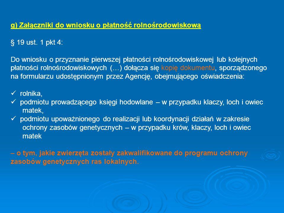 g) Załączniki do wniosku o płatność rolnośrodowiskową § 19 ust. 1 pkt 4: Do wniosku o przyznanie pierwszej płatności rolnośrodowiskowej lub kolejnych