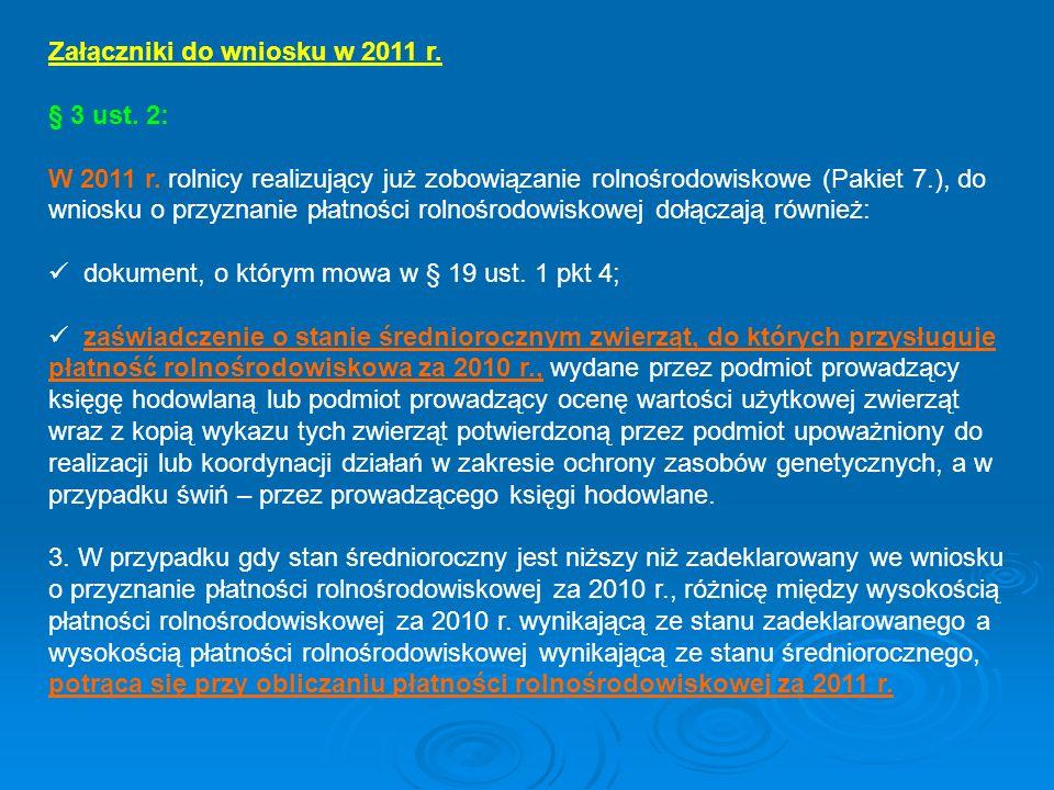 Załączniki do wniosku w 2011 r. § 3 ust. 2: W 2011 r. rolnicy realizujący już zobowiązanie rolnośrodowiskowe (Pakiet 7.), do wniosku o przyznanie płat