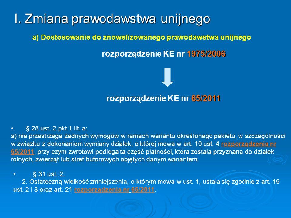 I. Zmiana prawodawstwa unijnego 1975/2006 rozporządzenie KE nr 1975/2006 65/2011 rozporządzenie KE nr 65/2011 § 28 ust. 2 pkt 1 lit. a: a) nie przestr
