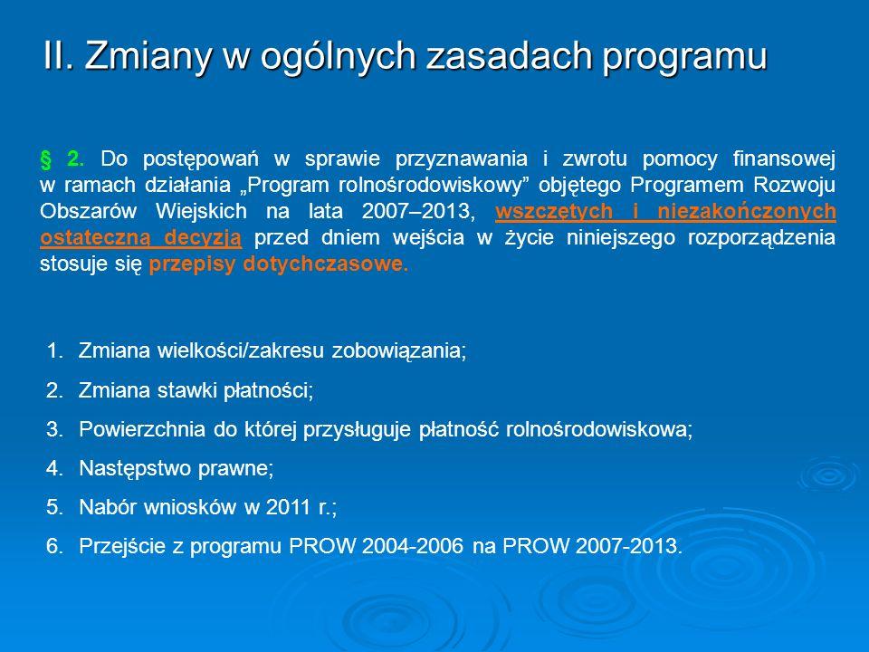 II. Zmiany w ogólnych zasadach programu 1.Zmiana wielkości/zakresu zobowiązania; 2.Zmiana stawki płatności; 3.Powierzchnia do której przysługuje płatn