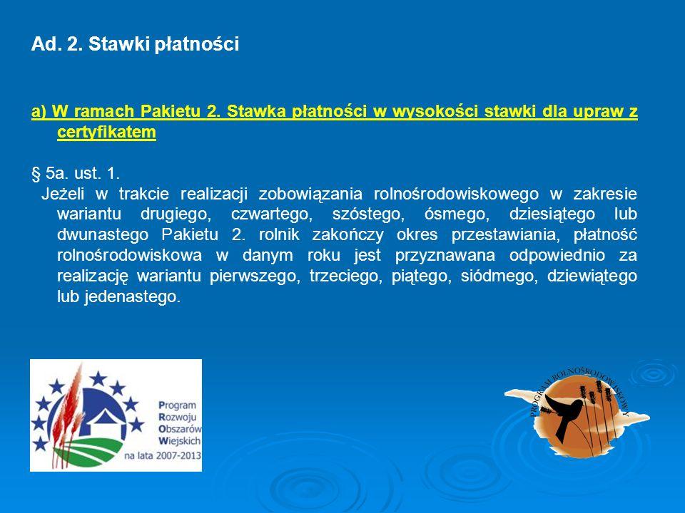 a) W ramach Pakietu 2. Stawka płatności w wysokości stawki dla upraw z certyfikatem § 5a. ust. 1. Jeżeli w trakcie realizacji zobowiązania rolnośrodow