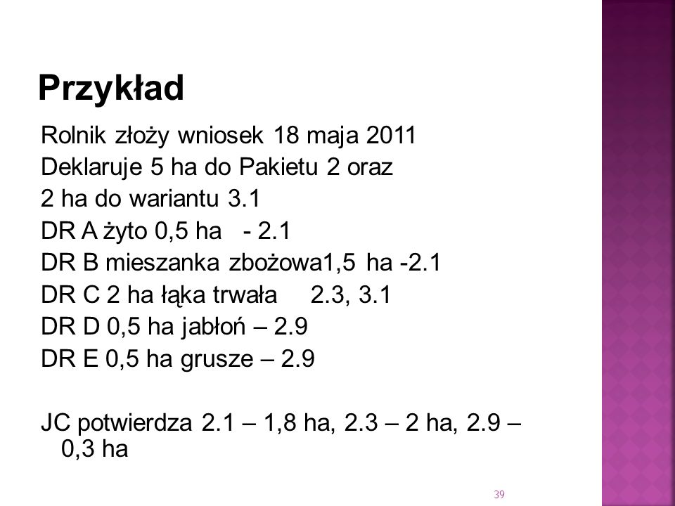 Rolnik złoży wniosek 18 maja 2011 Deklaruje 5 ha do Pakietu 2 oraz 2 ha do wariantu 3.1 DR A żyto 0,5 ha - 2.1 DR B mieszanka zbożowa1,5 ha -2.1 DR C