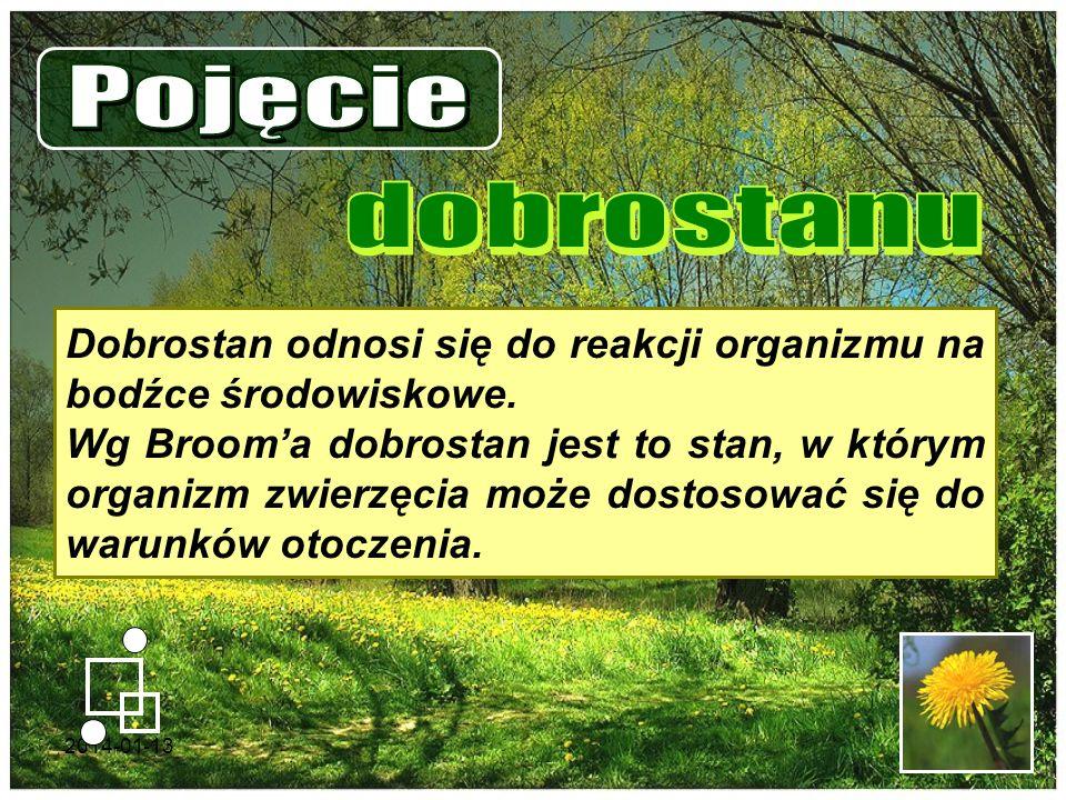 2014-01-132 Dobrostan odnosi się do reakcji organizmu na bodźce środowiskowe. Wg Brooma dobrostan jest to stan, w którym organizm zwierzęcia może dost