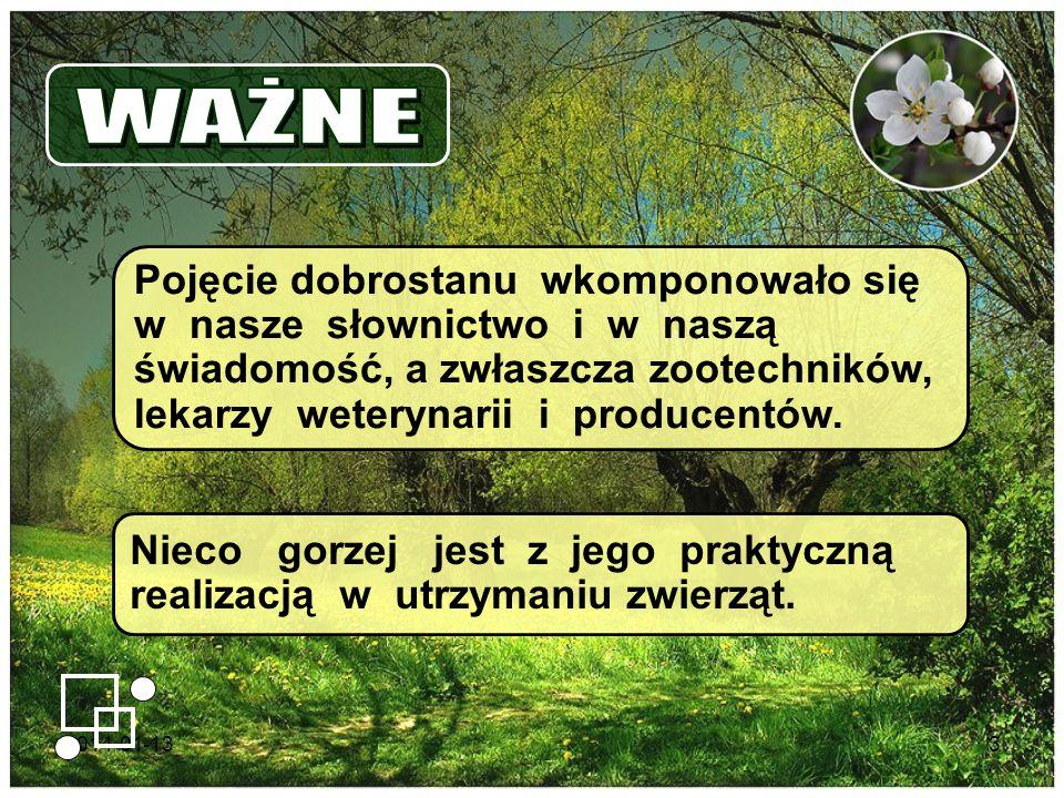 2014-01-133 Pojęcie dobrostanu wkomponowało się w nasze słownictwo i w naszą świadomość, a zwłaszcza zootechników, lekarzy weterynarii i producentów.