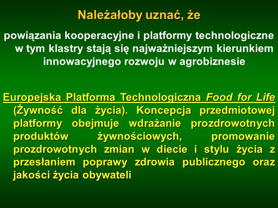 Należałoby uznać, że powiązania kooperacyjne i platformy technologiczne w tym klastry stają się najważniejszym kierunkiem innowacyjnego rozwoju w agro