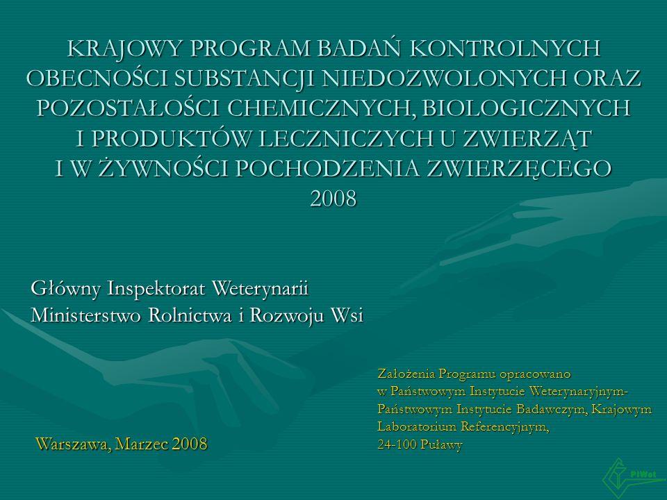 Warszawa, Marzec 2008 KRAJOWY PROGRAM BADAŃ KONTROLNYCH OBECNOŚCI SUBSTANCJI NIEDOZWOLONYCH ORAZ POZOSTAŁOŚCI CHEMICZNYCH, BIOLOGICZNYCH I PRODUKTÓW L
