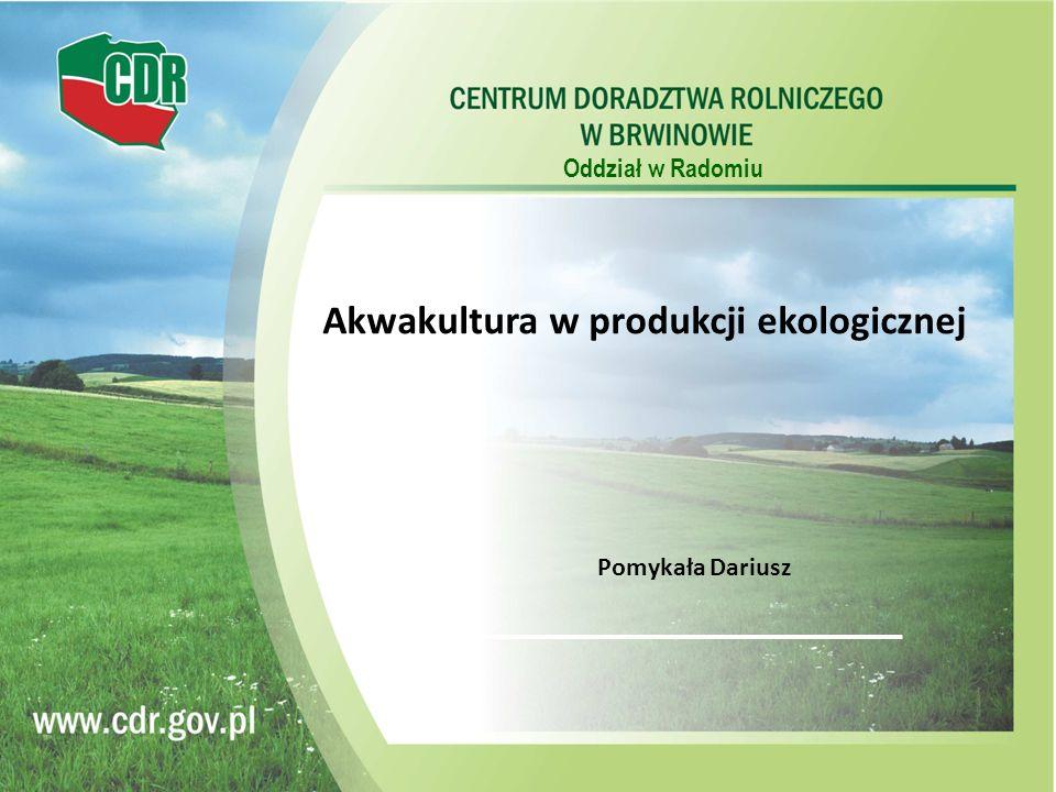 Oddział w Radomiu Akwakultura w produkcji ekologicznej Pomykała Dariusz