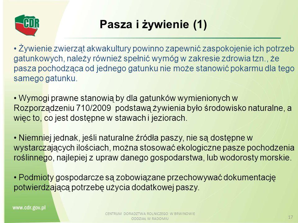 CENTRUM DORADZTWA ROLNICZEGO W BRWINOWIE ODDZIAŁ W RADOMIU 17 Pasza i żywienie (1) Żywienie zwierząt akwakultury powinno zapewnić zaspokojenie ich pot
