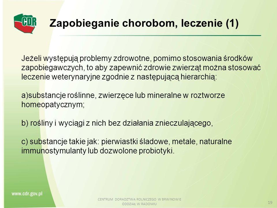 CENTRUM DORADZTWA ROLNICZEGO W BRWINOWIE ODDZIAŁ W RADOMIU 19 Zapobieganie chorobom, leczenie (1) Jeżeli występują problemy zdrowotne, pomimo stosowan