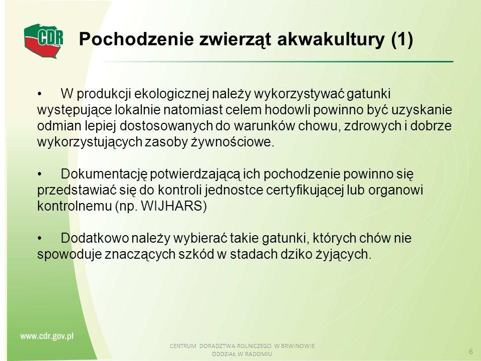 CENTRUM DORADZTWA ROLNICZEGO W BRWINOWIE ODDZIAŁ W RADOMIU 6 Pochodzenie zwierząt akwakultury (1) W produkcji ekologicznej należy wykorzystywać gatunk