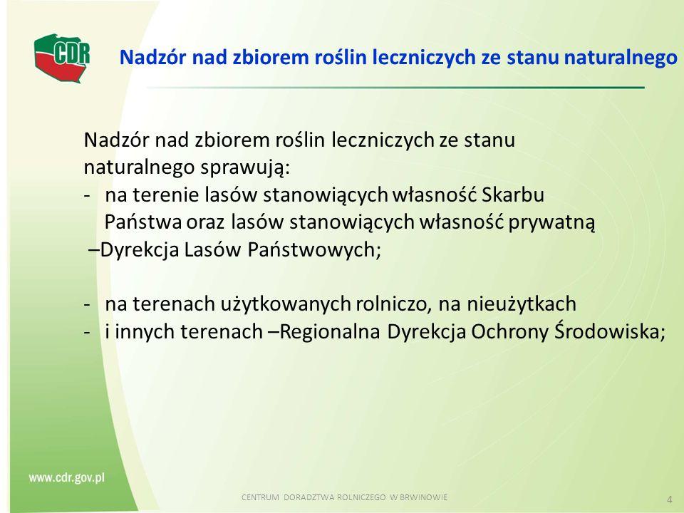 CENTRUM DORADZTWA ROLNICZEGO W BRWINOWIE 4 Nadzór nad zbiorem roślin leczniczych ze stanu naturalnego Nadzór nad zbiorem roślin leczniczych ze stanu n