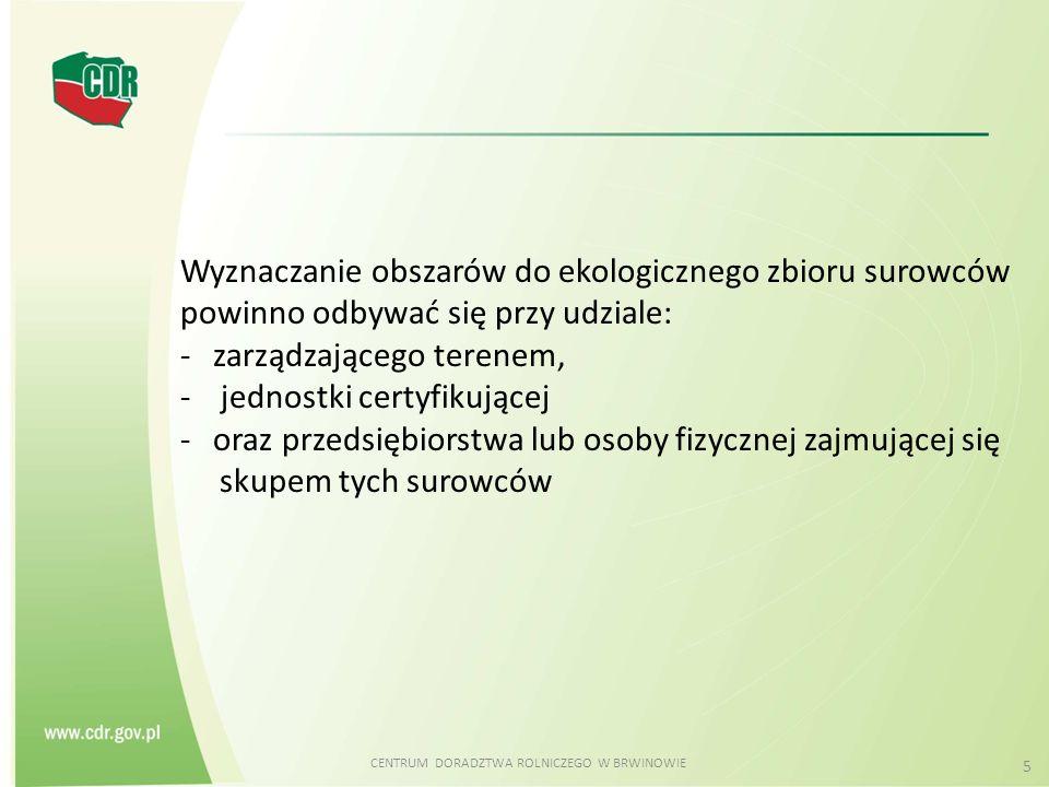 CENTRUM DORADZTWA ROLNICZEGO W BRWINOWIE 6 Dyrekcje Lasów Państwowych powinny przedstawić dokument świadczący o tym, że na obszarze przeznaczonym do ekologicznego zbioru w okresie ostatnich trzech lat nie stosowano niedozwolonych środków, a w szczególności insektycydów i herbicydów.