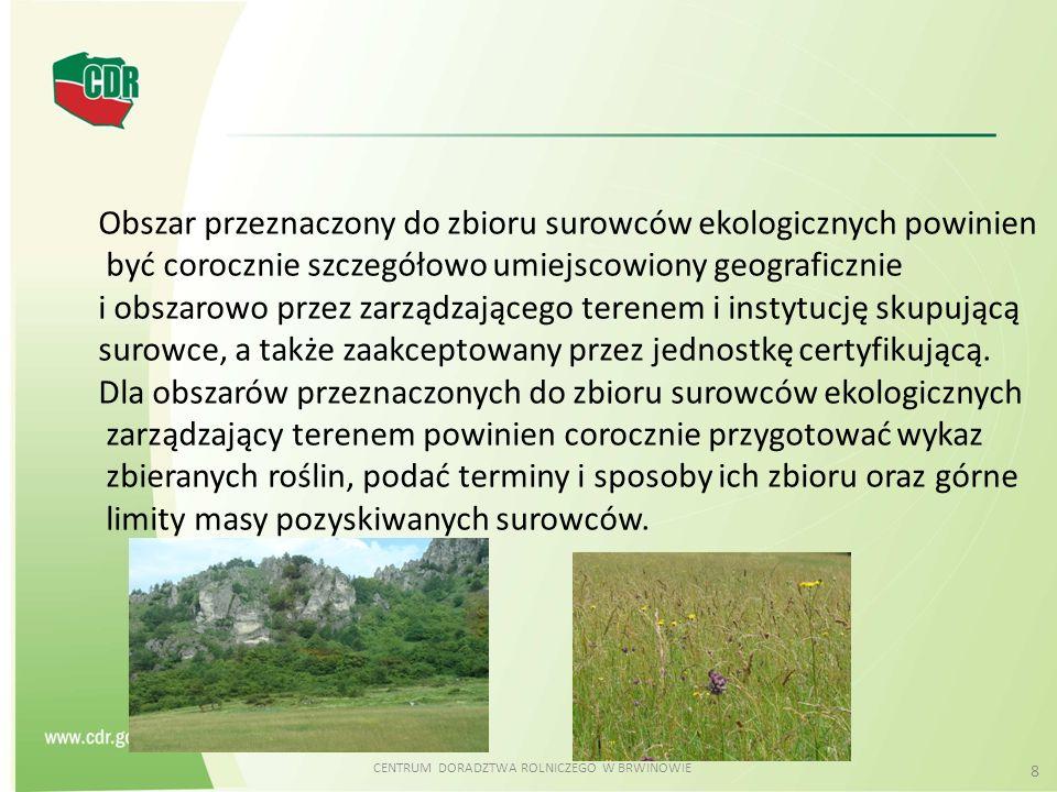 CENTRUM DORADZTWA ROLNICZEGO W BRWINOWIE 8 Obszar przeznaczony do zbioru surowców ekologicznych powinien być corocznie szczegółowo umiejscowiony geogr