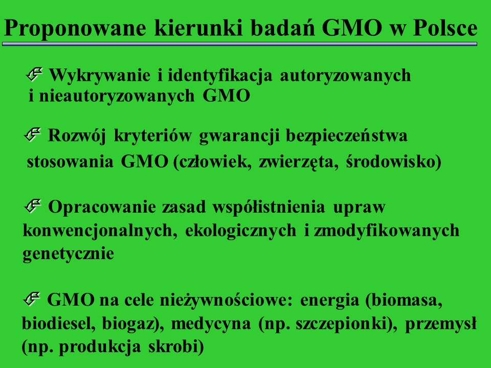 Wykrywanie i identyfikacja autoryzowanych i nieautoryzowanych GMO Rozwój kryteriów gwarancji bezpieczeństwa stosowania GMO (człowiek, zwierzęta, środo