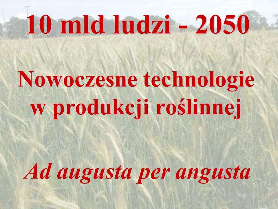 Nowoczesneechnologie Nowoczesne technologie w produkcji roślinnej Ad augusta per angusta 10 mld ludzi - 2050