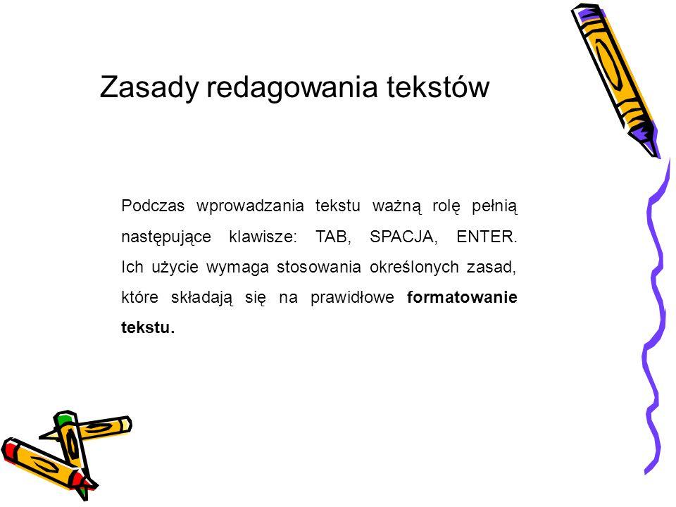 Ogólne zasady pisania tekstów są następujące: Klawisza SPACJA używamy wyłącznie do rozdzielania wyrazów, nie należy go używać do wcinania akapitu lub odsuwania tekstu od lewego marginesu; Klawisz TAB służy do wcinanie tekstu od lewego marginesu;