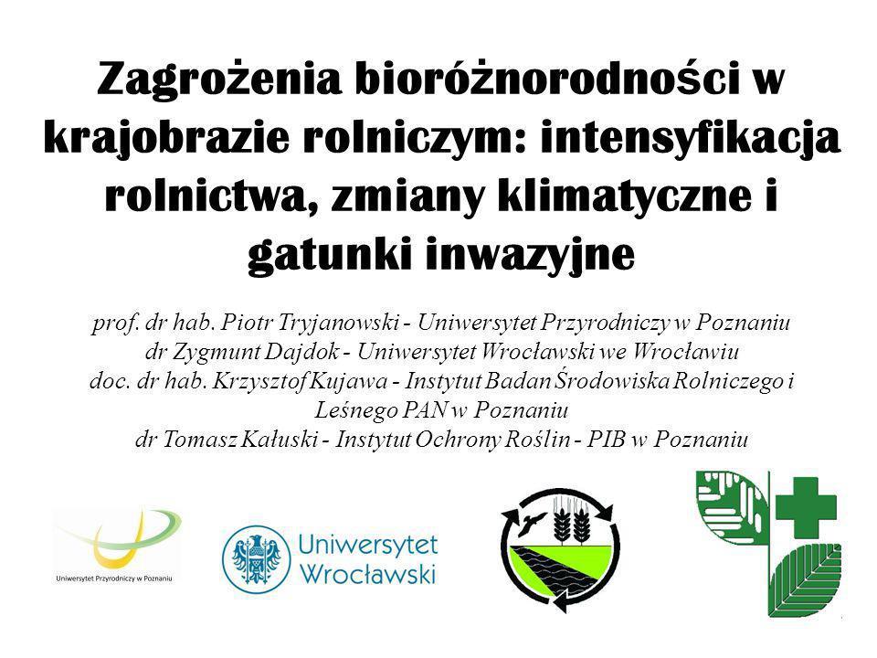 Zagro ż enia bioró ż norodno ś ci w krajobrazie rolniczym: intensyfikacja rolnictwa, zmiany klimatyczne i gatunki inwazyjne prof. dr hab. Piotr Tryjan