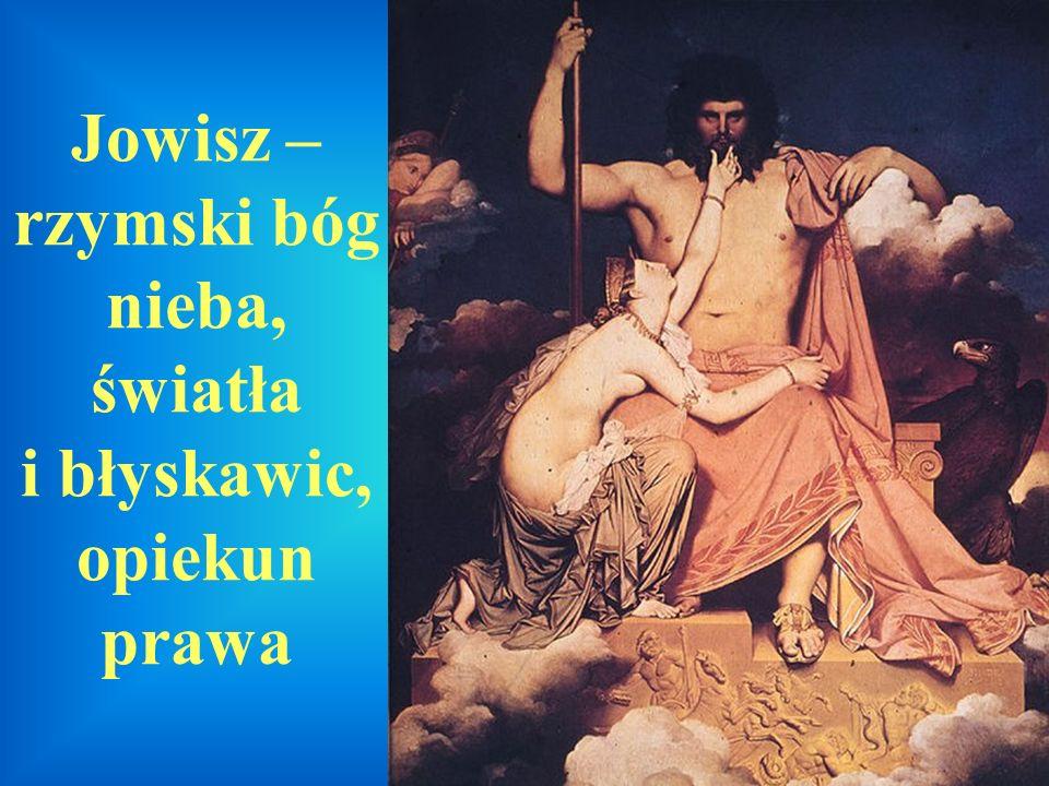 Jowisz – rzymski bóg nieba, światła i błyskawic, opiekun prawa