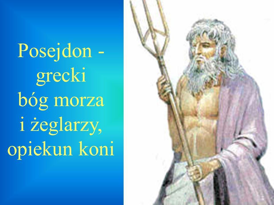 Posejdon - grecki bóg morza i żeglarzy, opiekun koni