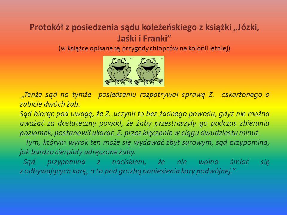 Protokół z posiedzenia sądu koleżeńskiego z książki Józki, Jaśki i Franki (w książce opisane są przygody chłopców na kolonii letniej) Tenże sąd na tymże posiedzeniu rozpatrywał sprawę Z.
