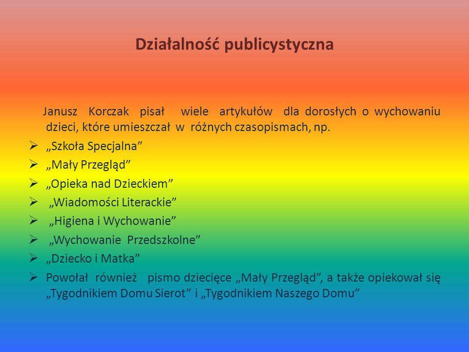 Działalność publicystyczna Janusz Korczak pisał wiele artykułów dla dorosłych o wychowaniu dzieci, które umieszczał w różnych czasopismach, np. Szkoła