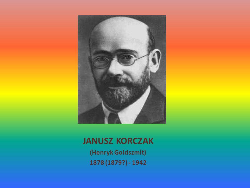 JANUSZ KORCZAK (Henryk Goldszmit) 1878 (1879?) - 1942