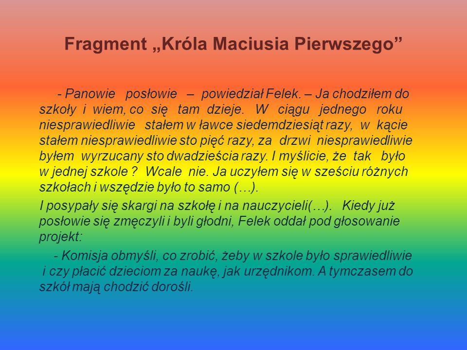 Fragment Króla Maciusia Pierwszego - Panowie posłowie – powiedział Felek. – Ja chodziłem do szkoły i wiem, co się tam dzieje. W ciągu jednego roku nie