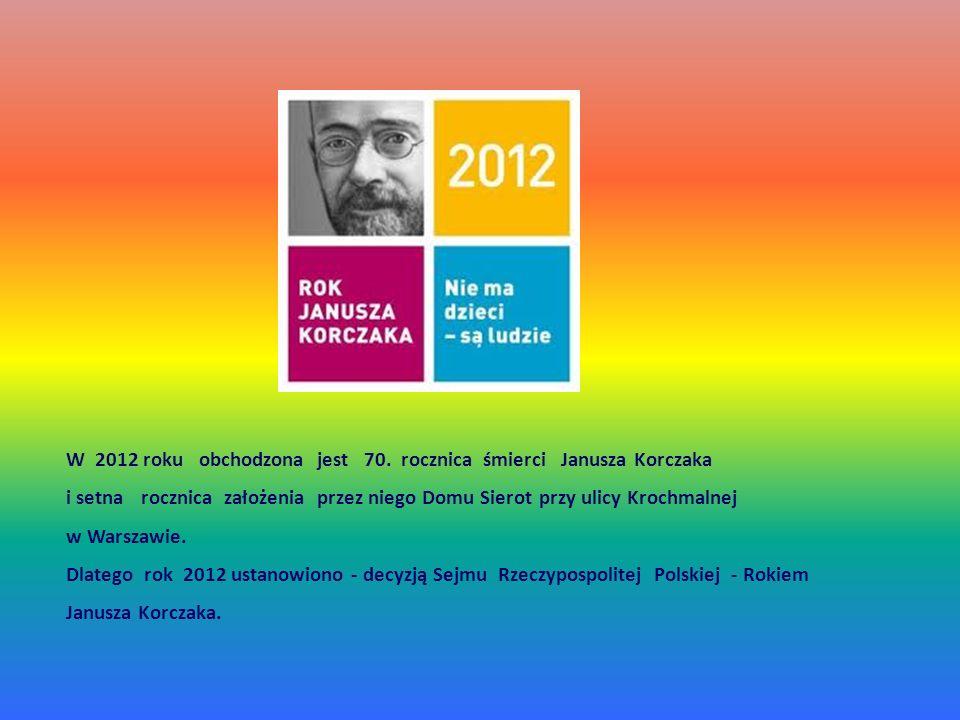 W 2012 roku obchodzona jest 70. rocznica śmierci Janusza Korczaka i setna rocznica założenia przez niego Domu Sierot przy ulicy Krochmalnej w Warszawi