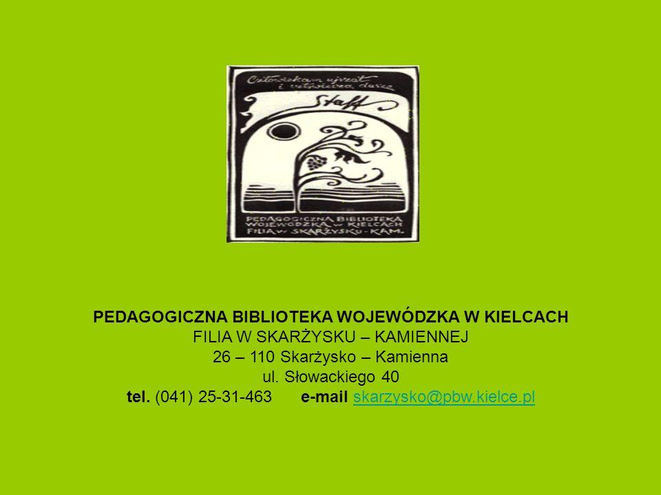 PEDAGOGICZNA BIBLIOTEKA WOJEWÓDZKA W KIELCACH FILIA W SKARŻYSKU – KAMIENNEJ 26 – 110 Skarżysko – Kamienna ul. Słowackiego 40 tel. (041) 25-31-463 e-ma