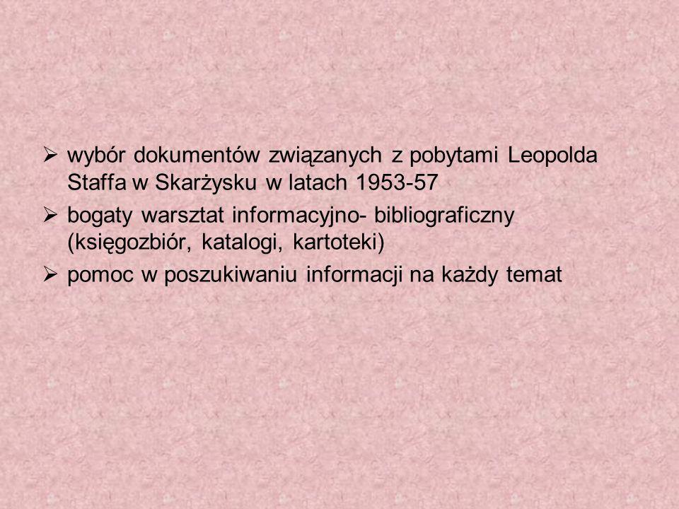 wybór dokumentów związanych z pobytami Leopolda Staffa w Skarżysku w latach 1953-57 bogaty warsztat informacyjno- bibliograficzny (księgozbiór, katalo