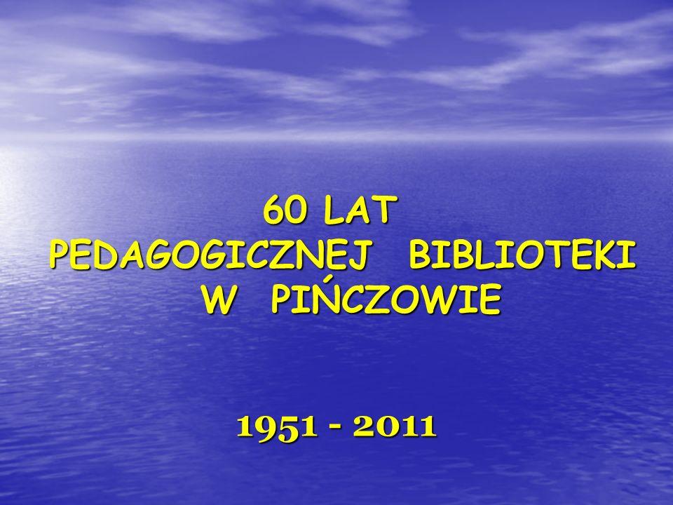 1951 - 2011 60 LAT PEDAGOGICZNEJ BIBLIOTEKI W PIŃCZOWIE