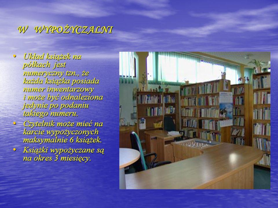 W WYPOŻYCZALNI Układ książek na półkach jest numeryczny tzn., że każda książka posiada numer inwentarzowy i może być odnaleziona jedynie po podaniu ta
