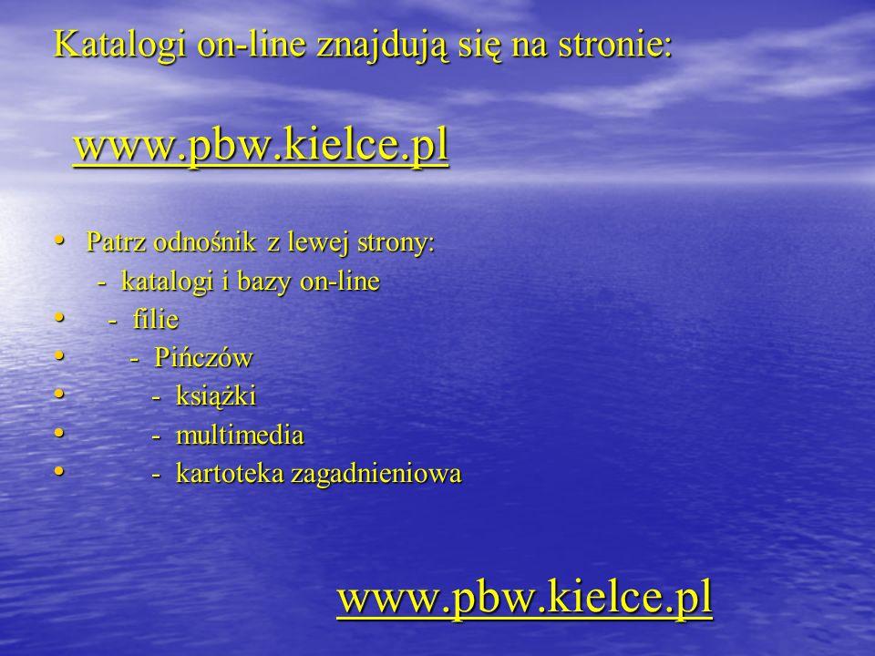 Katalogi on-line znajdują się na stronie: www.pbw.kielce.pl Patrz odnośnik z lewej strony: Patrz odnośnik z lewej strony: - katalogi i bazy on-line -