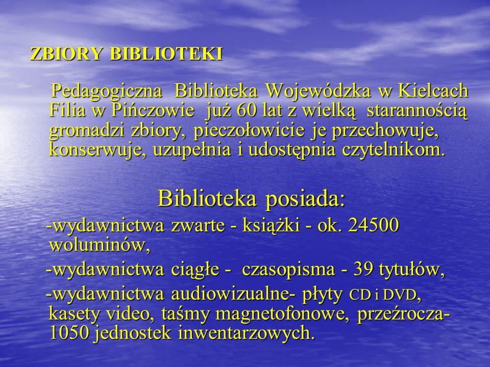 ZBIORY BIBLIOTEKI Pedagogiczna Biblioteka Wojewódzka w Kielcach Filia w Pińczowie już 60 lat z wielką starannością gromadzi zbiory, pieczołowicie je p