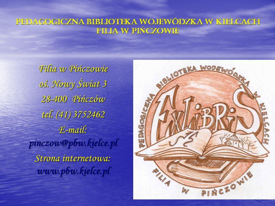 PEDAGOGICZNA BIBLIOTEKA WOJEWÓDZKA W KIELCACH FILIA W PI Ń CZOWIE Filia w Pińczowie oś. Nowy Świat 3 28-400 Pińczów tel. (41) 3752462 E-mail: pinczow@