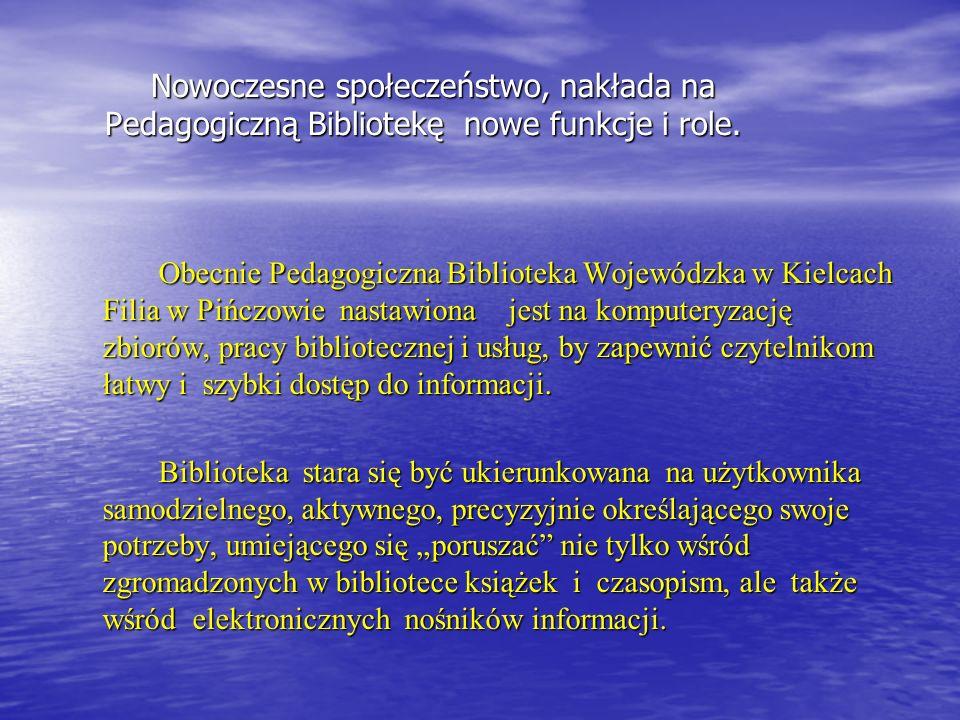 Nowoczesne społeczeństwo, nakłada na Pedagogiczną Bibliotekę nowe funkcje i role. Obecnie Pedagogiczna Biblioteka Wojewódzka w Kielcach Filia w Pińczo