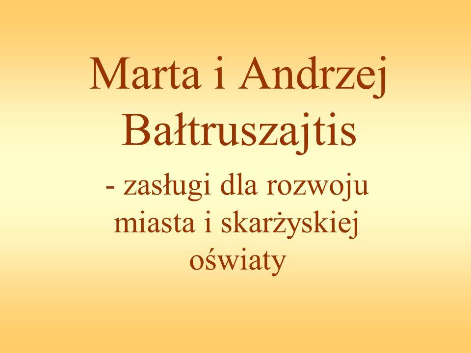 Marta i Andrzej Bałtruszajtis - zasługi dla rozwoju miasta i skarżyskiej oświaty