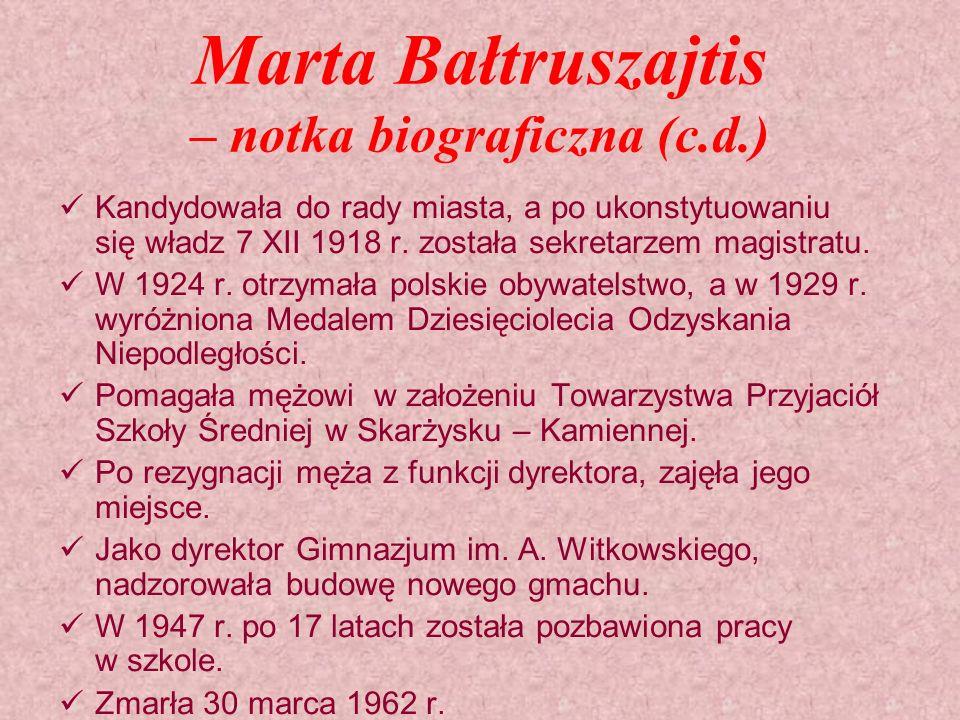 Marta Bałtruszajtis – notka biograficzna (c.d.) Kandydowała do rady miasta, a po ukonstytuowaniu się władz 7 XII 1918 r. została sekretarzem magistrat