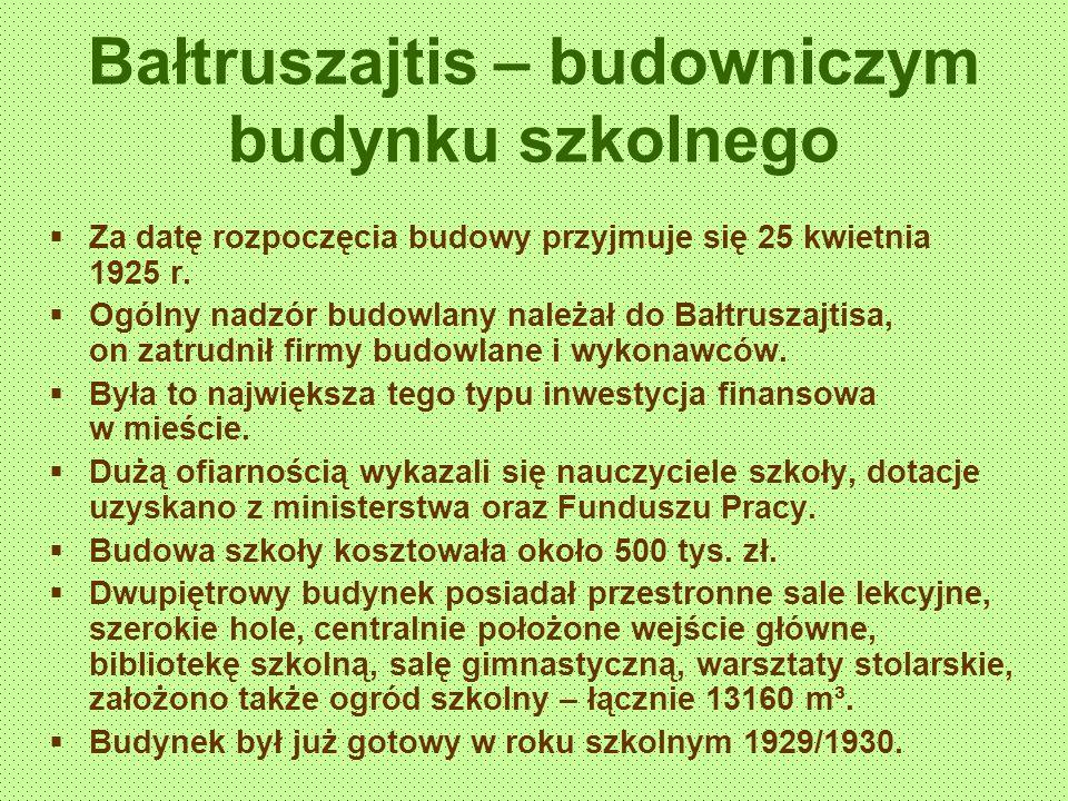 Bałtruszajtis – budowniczym budynku szkolnego Za datę rozpoczęcia budowy przyjmuje się 25 kwietnia 1925 r. Ogólny nadzór budowlany należał do Bałtrusz