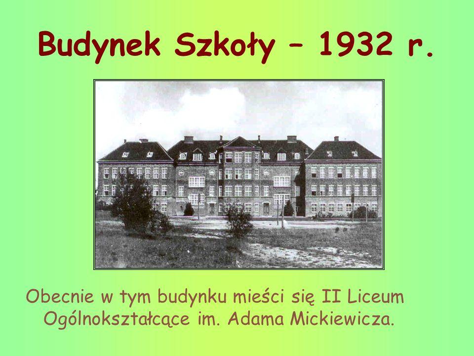 Budynek Szkoły – 1932 r. Obecnie w tym budynku mieści się II Liceum Ogólnokształcące im. Adama Mickiewicza.