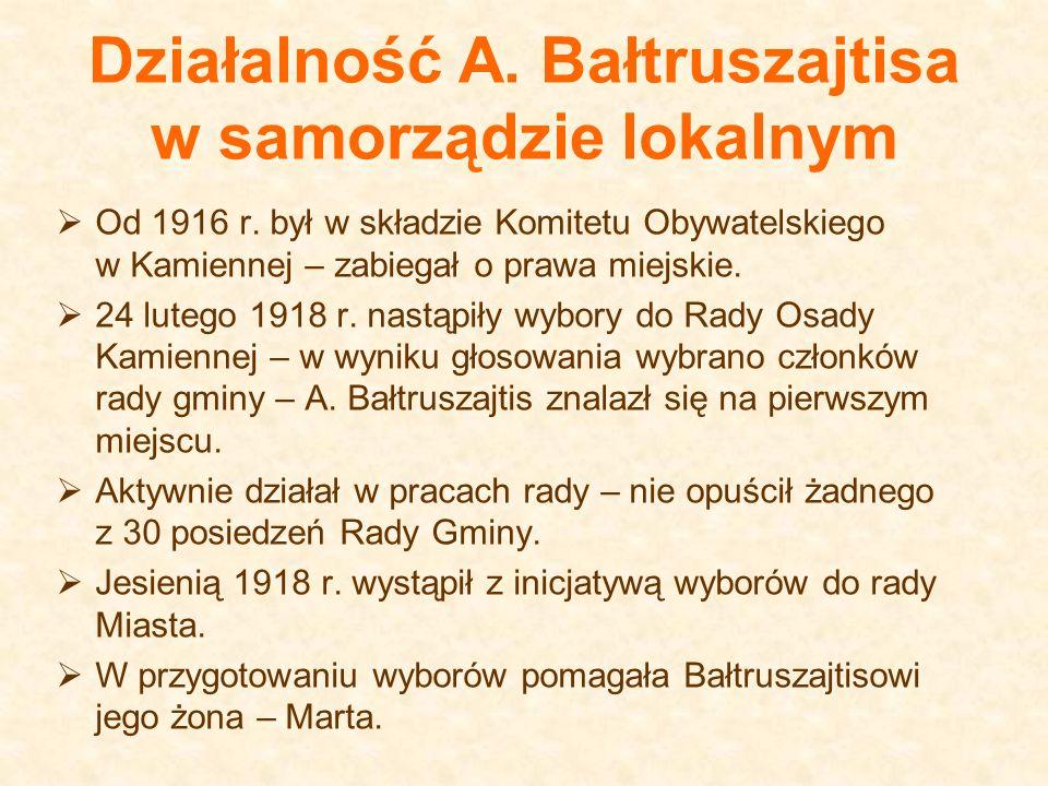 Działalność A. Bałtruszajtisa w samorządzie lokalnym Od 1916 r. był w składzie Komitetu Obywatelskiego w Kamiennej – zabiegał o prawa miejskie. 24 lut