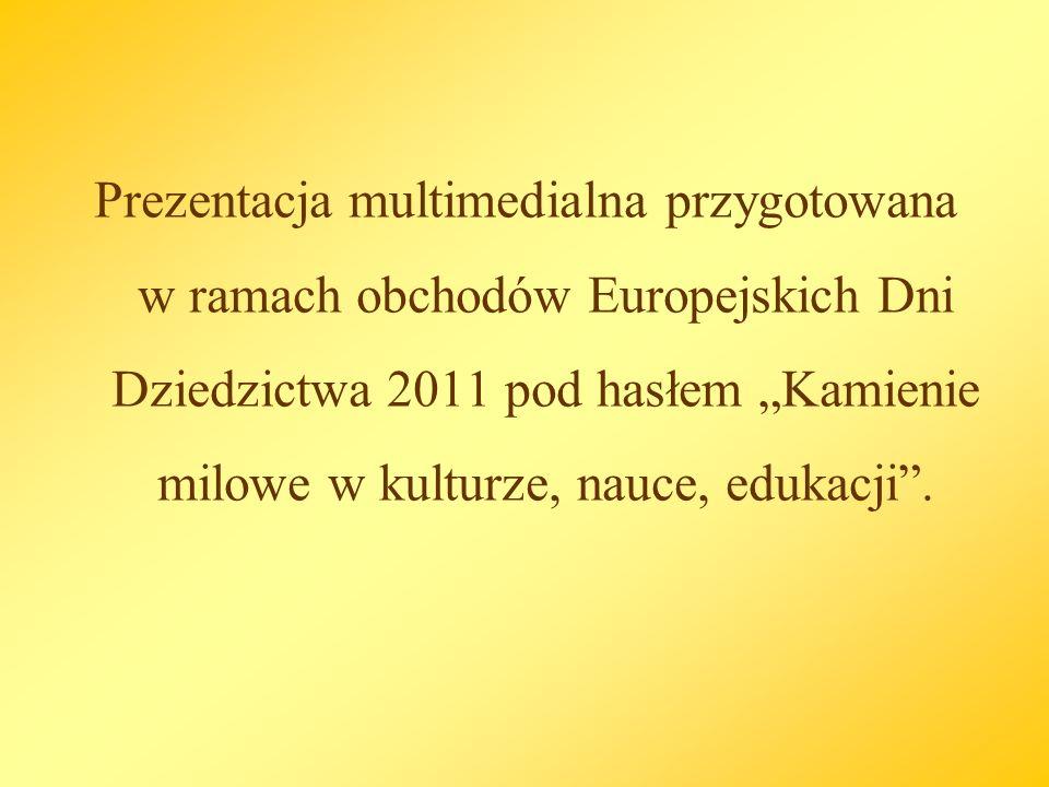 Prezentacja multimedialna przygotowana w ramach obchodów Europejskich Dni Dziedzictwa 2011 pod hasłem Kamienie milowe w kulturze, nauce, edukacji.