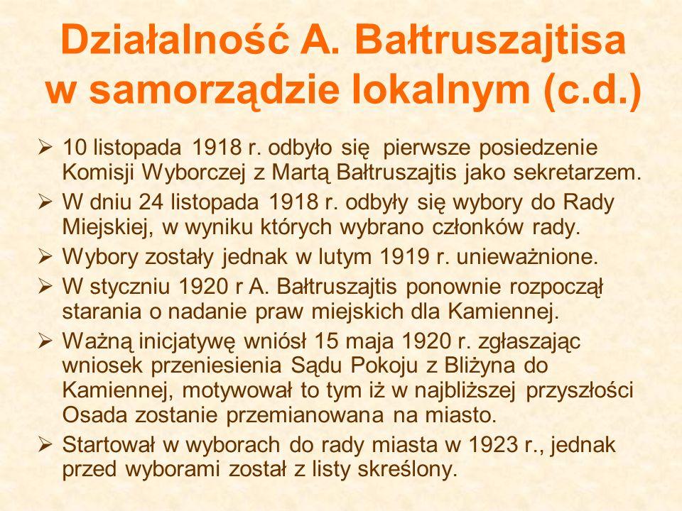 Działalność A. Bałtruszajtisa w samorządzie lokalnym (c.d.) 10 listopada 1918 r. odbyło się pierwsze posiedzenie Komisji Wyborczej z Martą Bałtruszajt